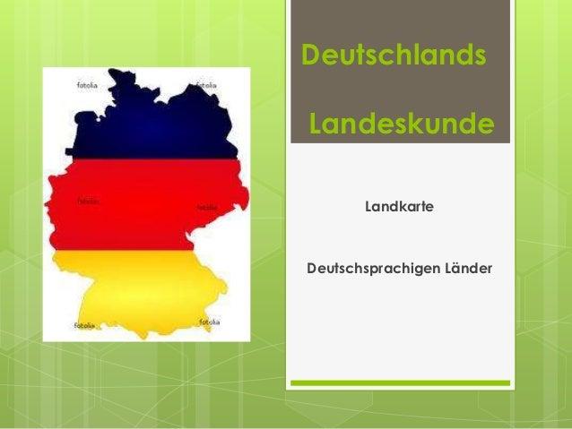 DeutschlandsLandeskunde       LandkarteDeutschsprachigen Länder