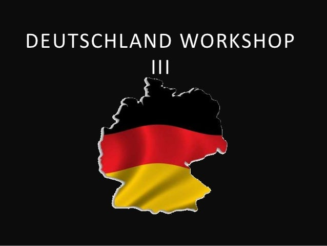DEUTSCHLAND WORKSHOP         III