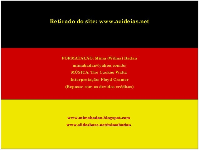 Retirado do site: www.azideias.net FORMATAÇÃO: Mima (Wilma) Badan mimabadan@yahoo.com.br MÚSICA: The Cuckoo Waltz Interpre...
