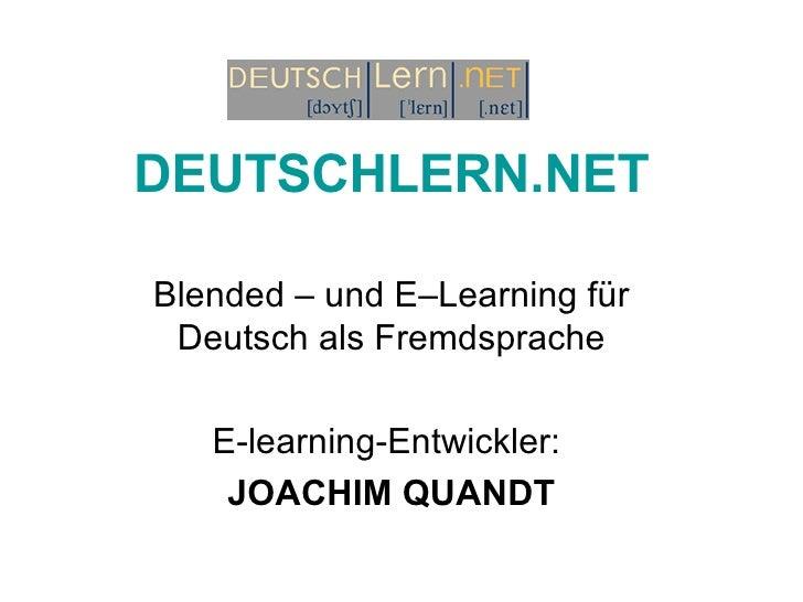 DEUTSCHLERN.NET Blended – und E–Learning für Deutsch als Fremdsprache E-learning-Entwickler:  JOACHIM QUANDT