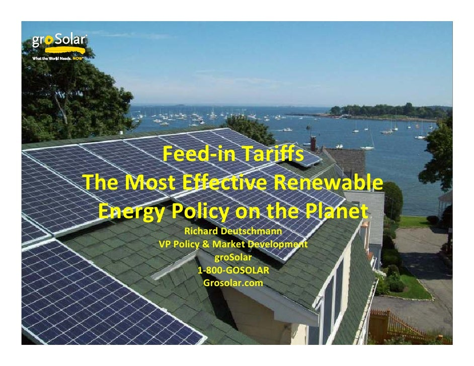 Feed-in Tariffs The Most Effective Renewable  Energy Policy on the Planet             Richard Deutschmann        VP Policy...