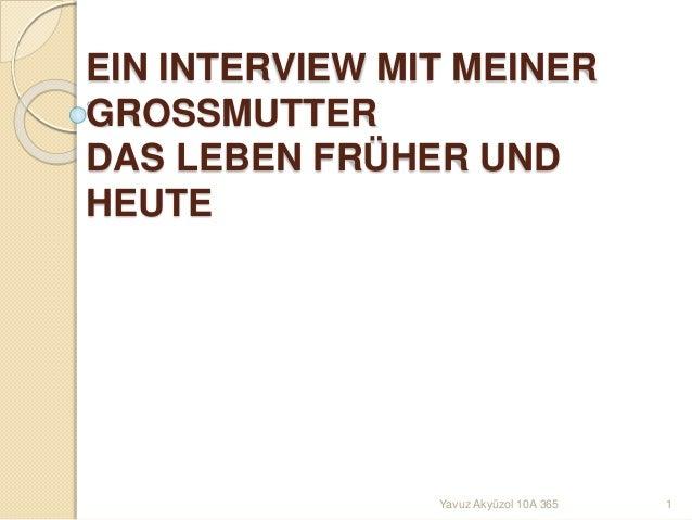 EIN INTERVIEW MIT MEINER GROSSMUTTER DAS LEBEN FRÜHER UND HEUTE 1Yavuz Akyüzol 10A 365