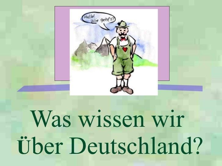 Was wissen wir  Ü ber Deutschland?