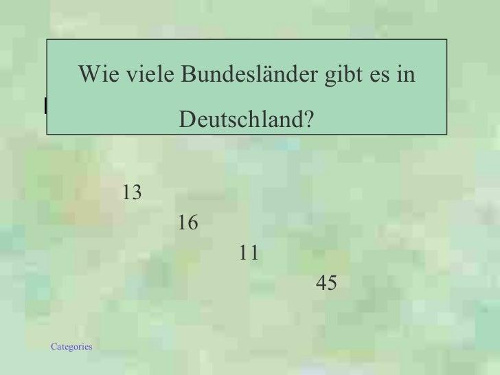 <ul><li>13 </li></ul><ul><li>16 </li></ul><ul><li>11 </li></ul><ul><li>45 </li></ul>Wie viele Bundesländer gibt es in Deut...