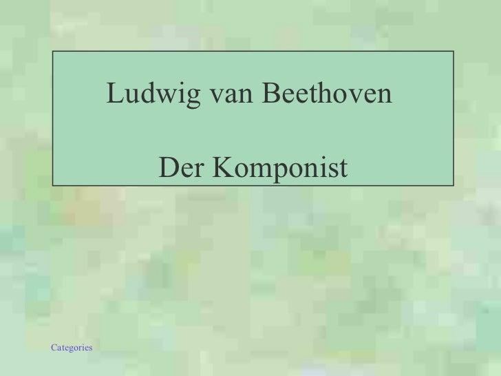 Ludwig van Beethoven  Der Komponist
