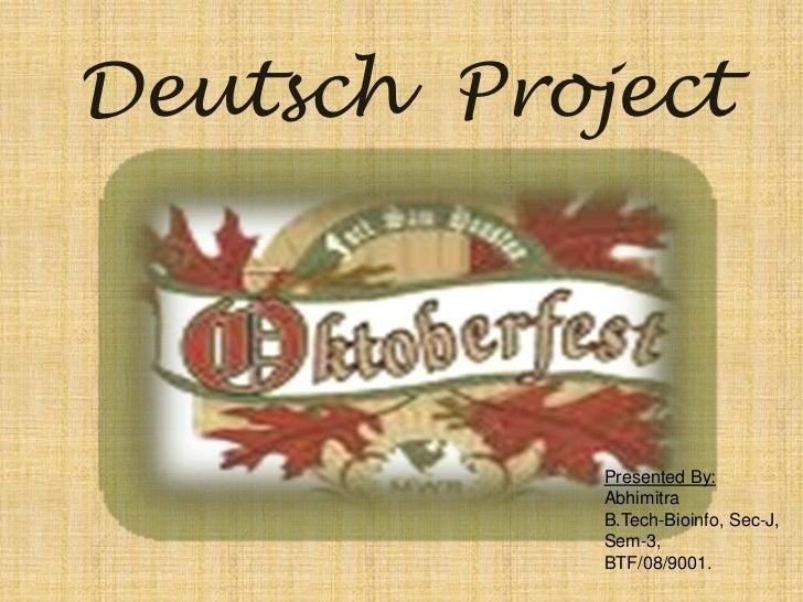 Deutsch Project            Presented By:            Abhimitra            B.Tech-Bioinfo, Sec-J,            Sem-3,         ...