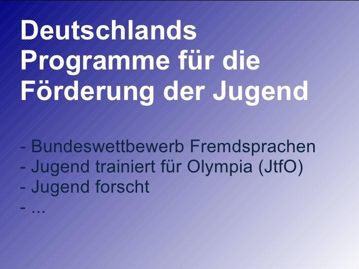 Deutschlands Programme für die Förderung der Jugend - Bundeswettbewerb Fremdsprachen - Jugend trainiert für Olympia (JtfO)...