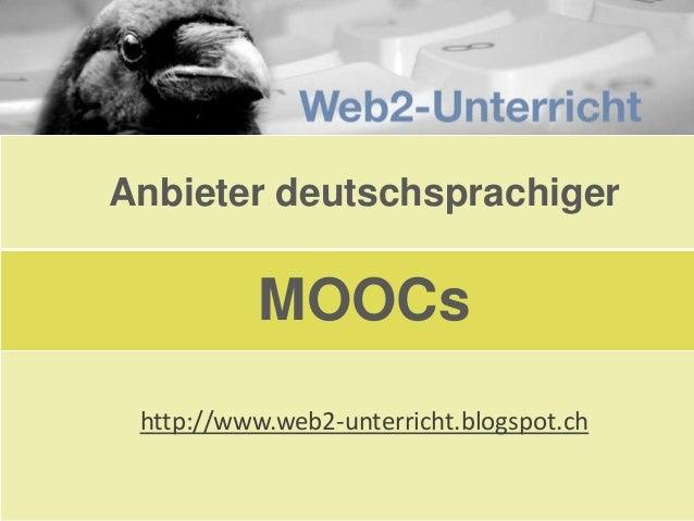 Anbieter deutschsprachiger  MOOCs http://www.web2-unterricht.blogspot.ch