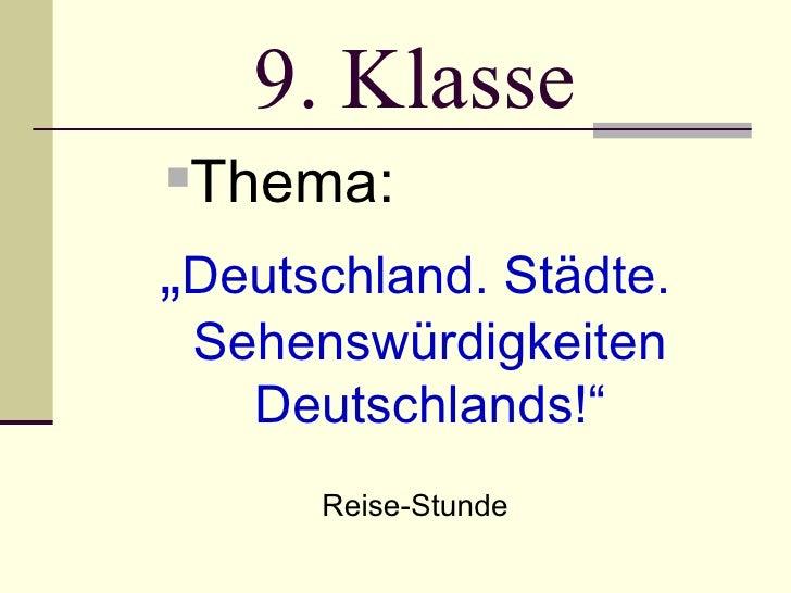 """9. Klasse <ul><ul><ul><li>Thema: </li></ul></ul></ul><ul><li>"""" Deutschland. Städte. Sehenswürdigkeiten Deutschlands!"""" </li..."""