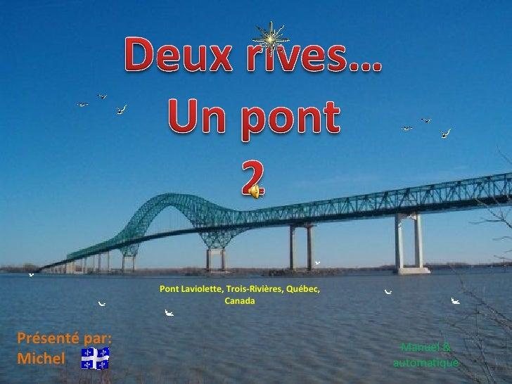 Présenté par: Michel Manuel & automatique Pont Laviolette, Trois-Rivières, Québec, Canada