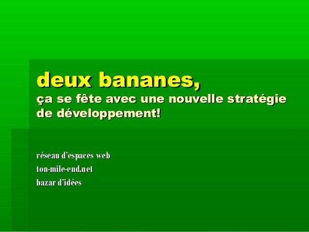 deux bananes,deux bananes, ça se fête avec une nouvelle stratégieça se fête avec une nouvelle stratégie de développement!d...