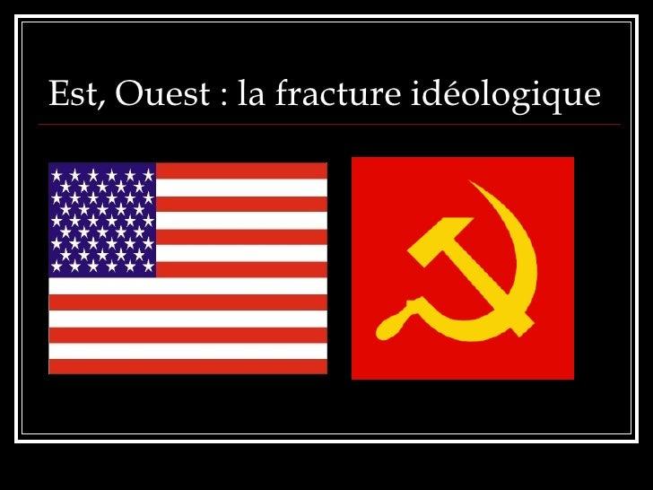 Est, Ouest : la fracture idéologique