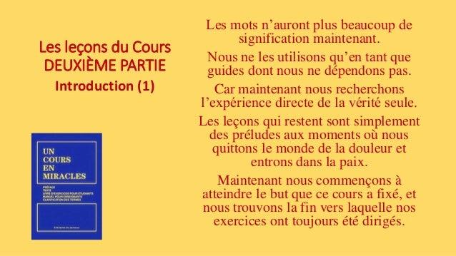Les leçons du Cours DEUXIÈME PARTIE Introduction (1) Les mots n'auront plus beaucoup de signification maintenant. Nous ne ...