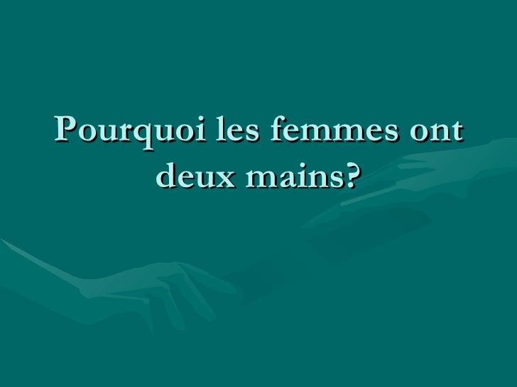 Pourquoi les femmes ont deux mains?