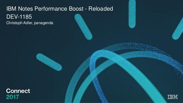 IBM Notes Performance Boost - Reloaded DEV-1185 Christoph Adler, panagenda