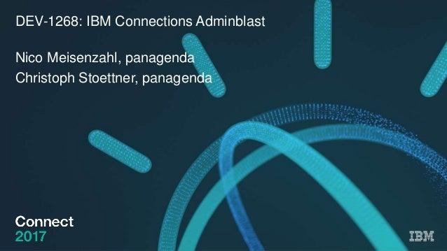 DEV-1268: IBM Connections Adminblast Nico Meisenzahl, panagenda Christoph Stoettner, panagenda