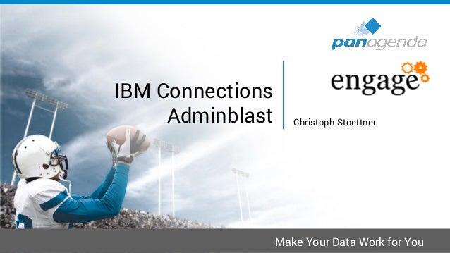 Make Your Data Work for You IBM Connections Adminblast Christoph Stoettner