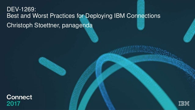 DEV-1269: Best and Worst Practices for Deploying IBM Connections Christoph Stoettner, panagenda