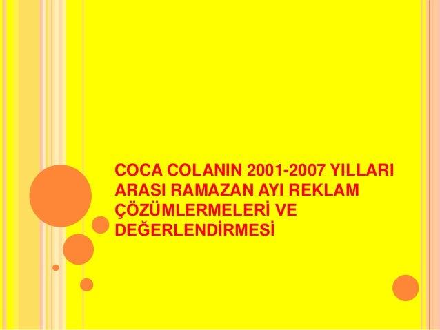COCA COLANIN 2001-2007 YILLARI  ARASI RAMAZAN AYI REKLAM  ÇÖZÜMLERMELERİ VE  DEĞERLENDİRMESİ