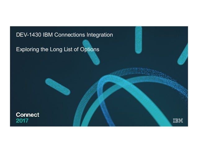 DEV-1430 IBM Connections Integration Exploring the Long List of Options