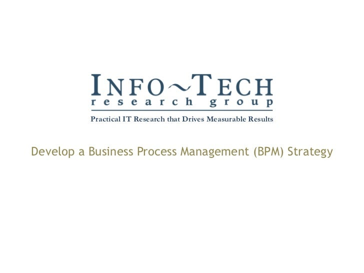 Develop a Business Process Management (BPM) Strategy Practical IT Research that Drives Measurable Results