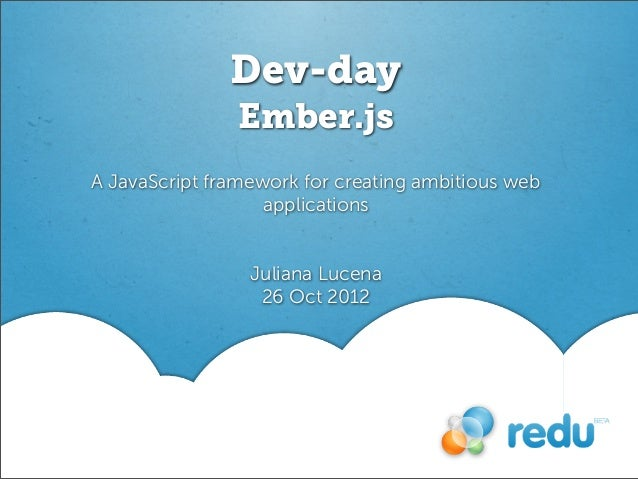 Dev-day                Ember.jsA JavaScript framework for creating ambitious web                   applications           ...
