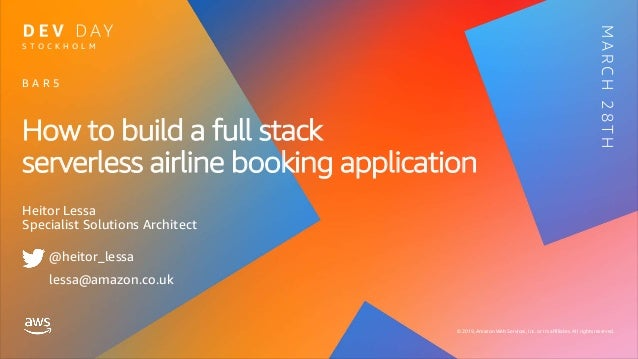 © 2019, Amazon Web Services, Inc. or its affiliates. All rights reserved. How to build a full stack serverless airline boo...