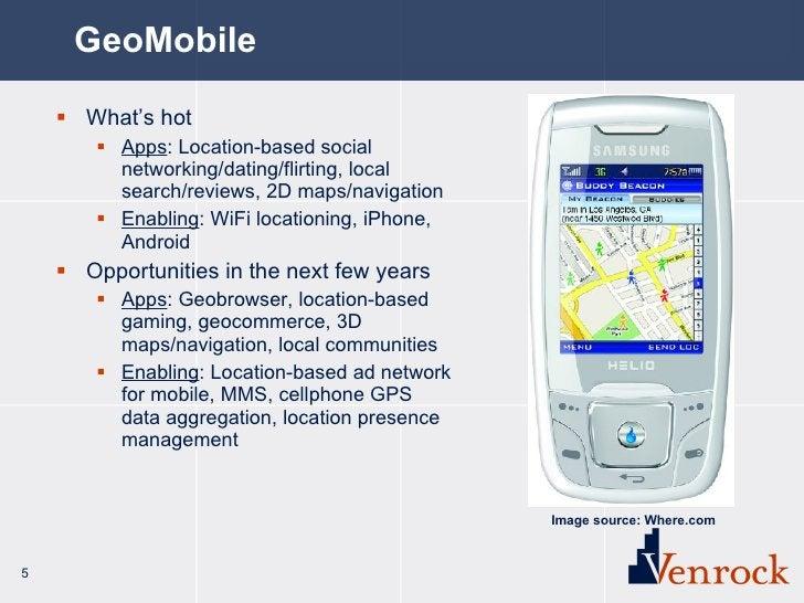 GeoMobile <ul><li>What's hot </li></ul><ul><ul><li>Apps : Location-based social networking/dating/flirting, local search/r...