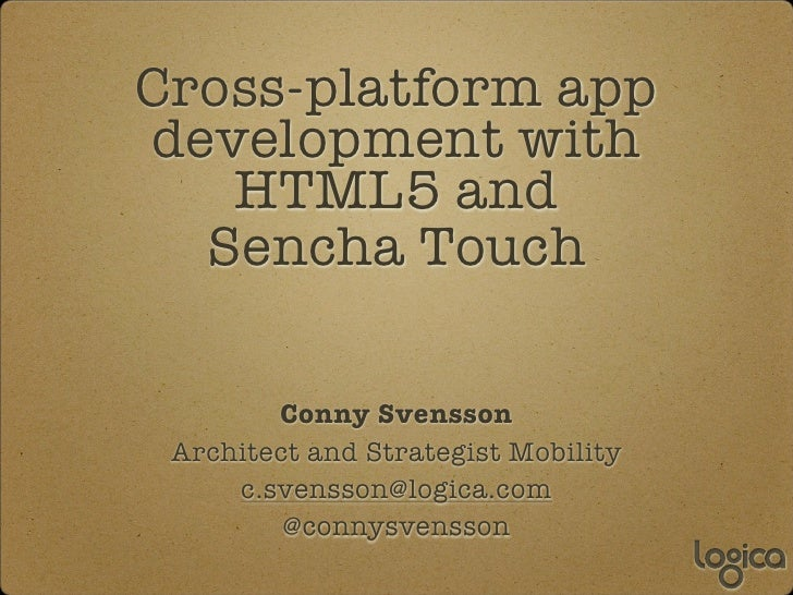 Cross-platform appdevelopment with   HTML5 and  Sencha Touch        Conny Svensson Architect and Strategist Mobility     c...