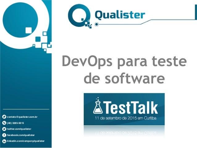 contato@qualister.com.br (48) 3285-5615 twitter.com/qualister facebook.com/qualister linkedin.com/company/qualister DevOps...
