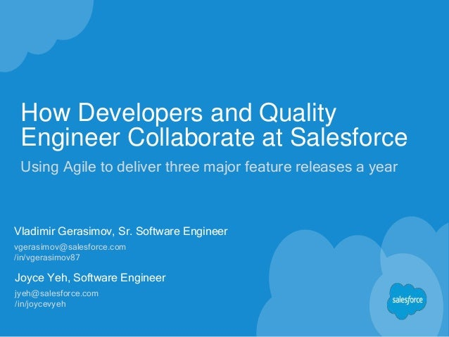 How Developers and Quality Engineer Collaborate at Salesforce Using Agile to deliver three major feature releases a year V...