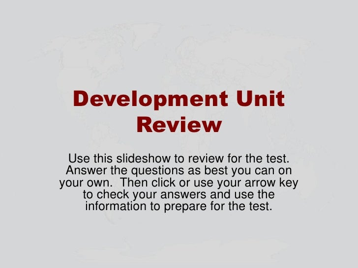 Development Unit Review<br />Use this slideshow to review for the test.  Answer the questions as best you can on your own....