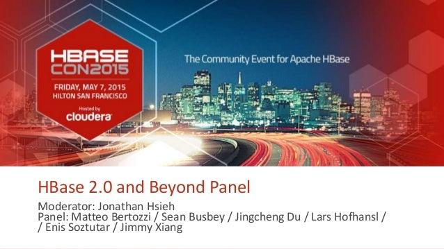 1 hbasecon.com HBase 2.0 and Beyond Panel Moderator: Jonathan Hsieh Panel: Matteo Bertozzi / Sean Busbey / Jingcheng Du / ...