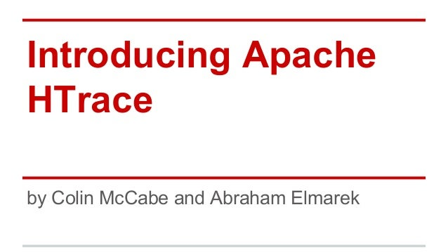 Introducing Apache HTrace by Colin McCabe and Abraham Elmarek