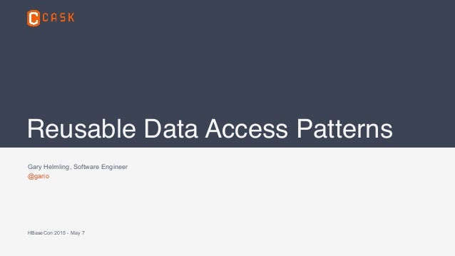 Gary Helmling, Software Engineer @gario HBaseCon 2015 - May 7 Reusable Data Access Patterns