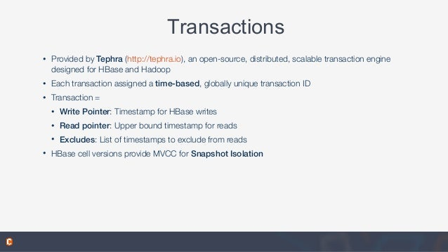 Transactions • Provided by Tephra (http://tephra.io), an open-source, distributed, scalable transaction engine designed fo...