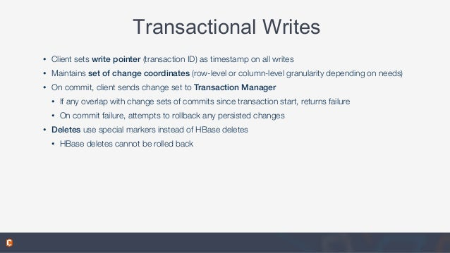 Transactional Writes • Client sets write pointer (transaction ID) as timestamp on all writes • Maintains set of change coo...