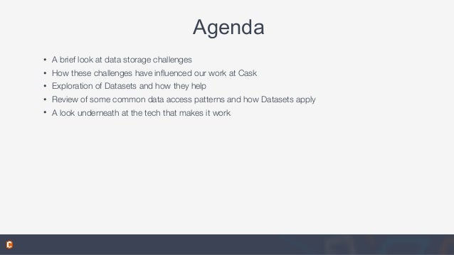 Agenda • A brief look at data storage challenges • How these challenges have influenced our work at Cask • Exploration of D...