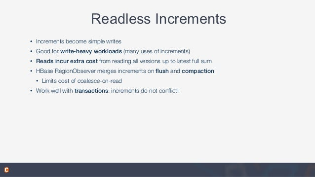 Readless Increments • Increments become simple writes • Good for write-heavy workloads (many uses of increments) • Reads i...
