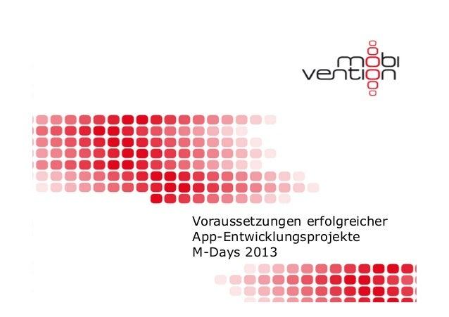 Voraussetzungen erfolgreicherApp-EntwicklungsprojekteM-Days 2013                 Voraussetzungen für                 App-E...