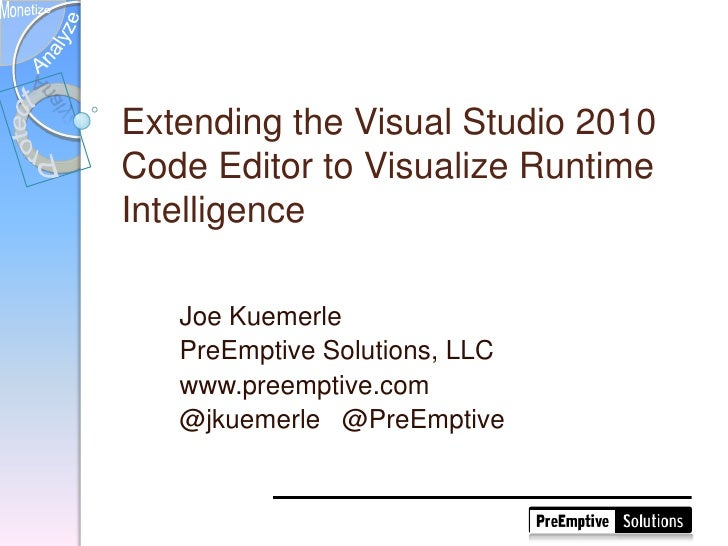Extending the Visual Studio 2010 Code Editor to Visualize Runtime Intelligence<br />Joe Kuemerle<br />PreEmptive Solutio...
