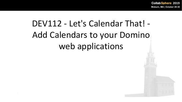 DEV112 - Let's Calendar That! - Add Calendars to your Domino web applications