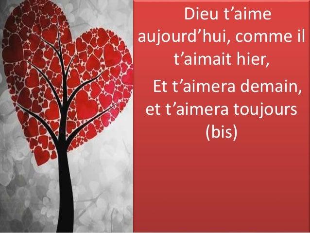 Dieu t'aime aujourd'hui, comme il t'aimait hier, Et t'aimera demain, et t'aimera toujours (bis)