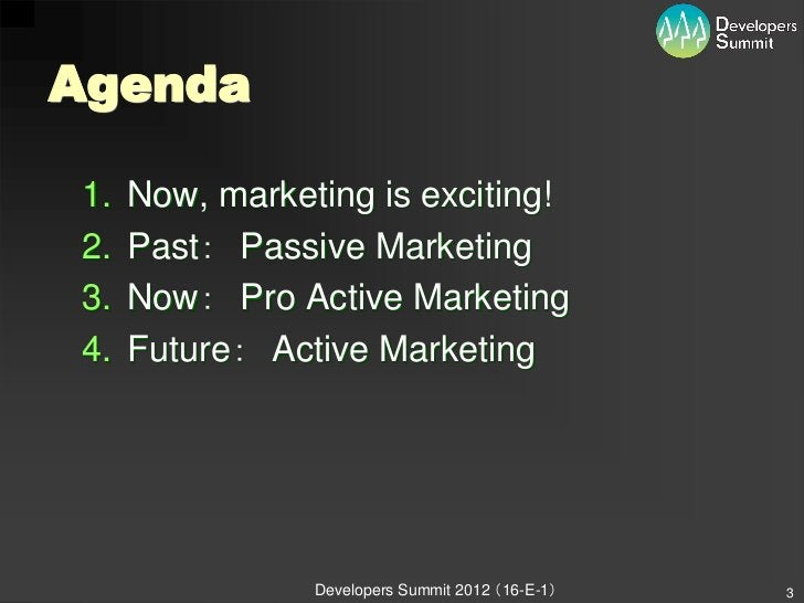 Agenda1.   Now, marketing is exciting!2.   Past: Passive Marketing3.   Now: Pro Active Marketing4.   Future: Active Market...
