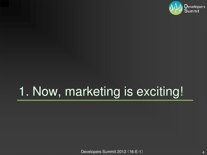 1. Now, marketing is exciting!           Developers Summit 2012 (16-E-1)   4