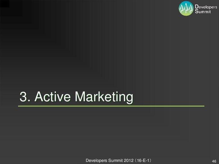 3. Active Marketing           Developers Summit 2012 (16-E-1)   46