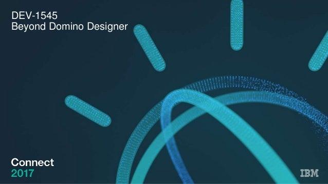 DEV-1545 Beyond Domino Designer
