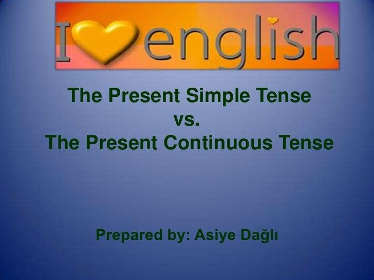 The Present Simple Tense             vs.The Present Continuous Tense    Prepared by: Asiye Dağlı
