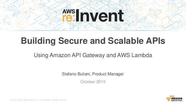 DEV203) Amazon API Gateway & AWS Lambda to Build Secure APIs