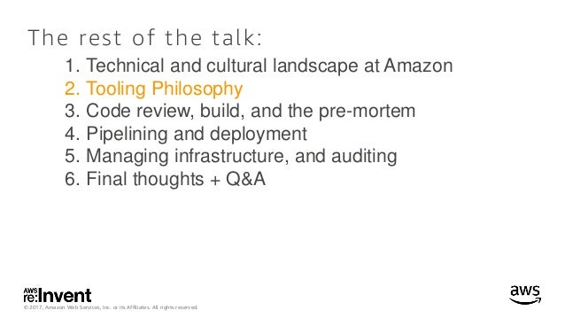 © 2017, Amazon Web Services, Inc. or its Affiliates. All rights reserved. The rest of the talk: 1. Technical and cultural ...